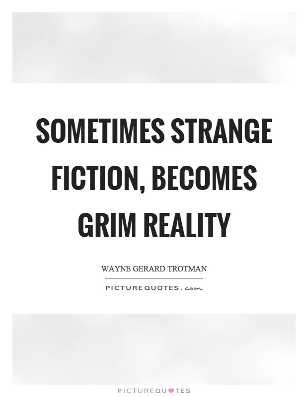 Sometimes strange fiction, becomes grim reality Picture Quote #1