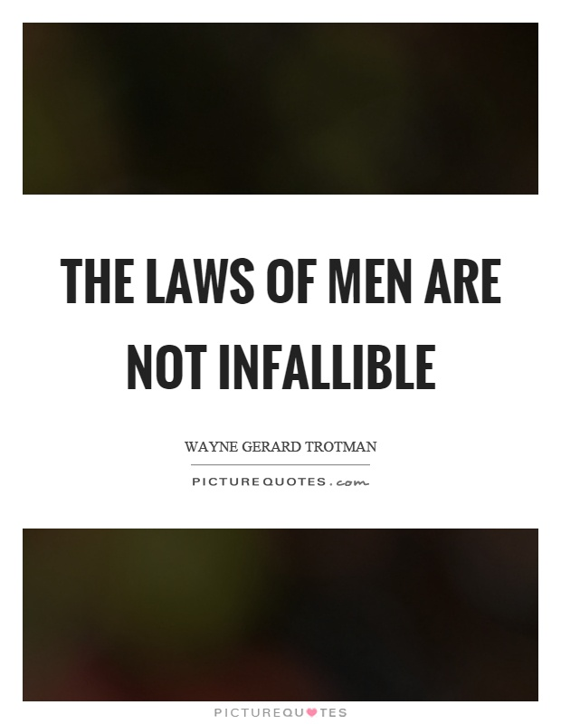 The laws of men are not infallible Picture Quote #1