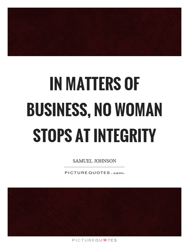 In matters of business, no woman stops at integrity Picture Quote #1