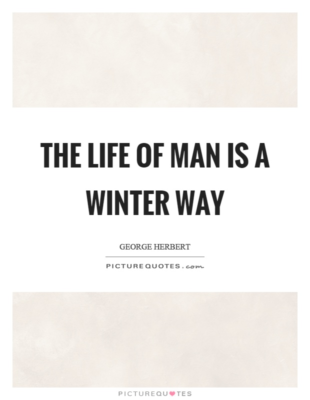 The life of man is a winter way Picture Quote #1