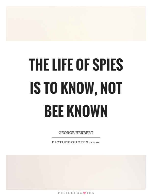 The life of spies is to know, not bee known Picture Quote #1