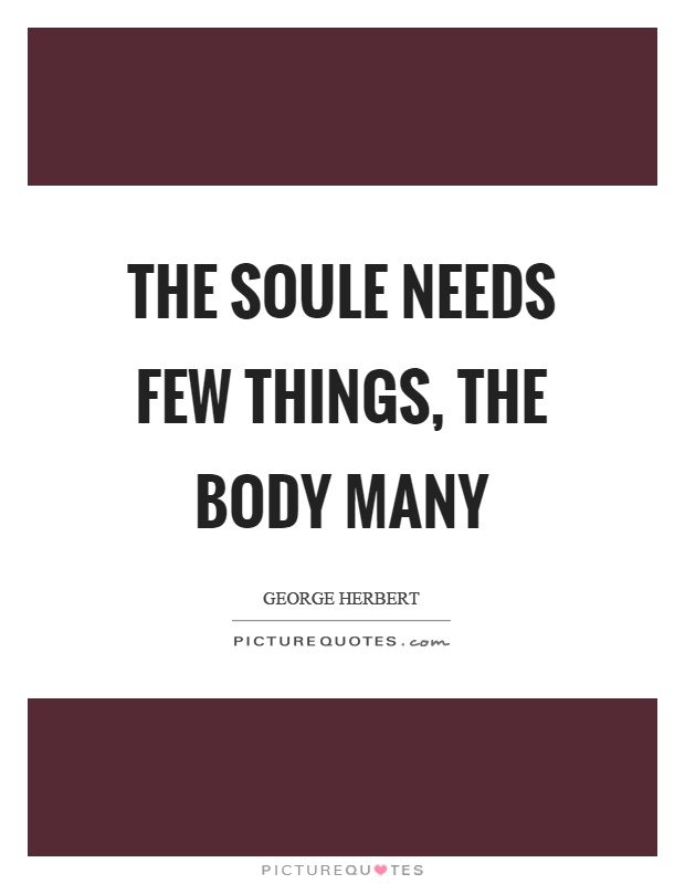 The soule needs few things, the body many Picture Quote #1