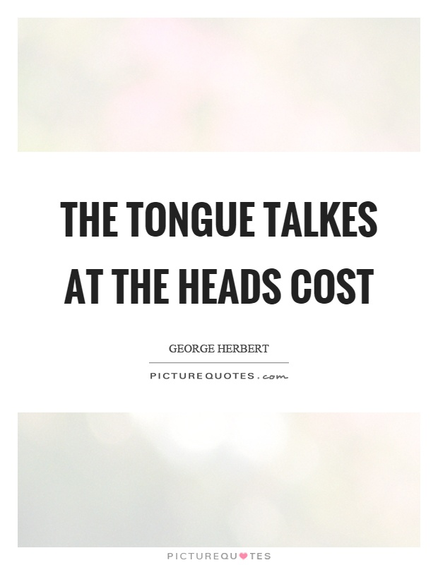 The tongue talkes at the heads cost Picture Quote #1