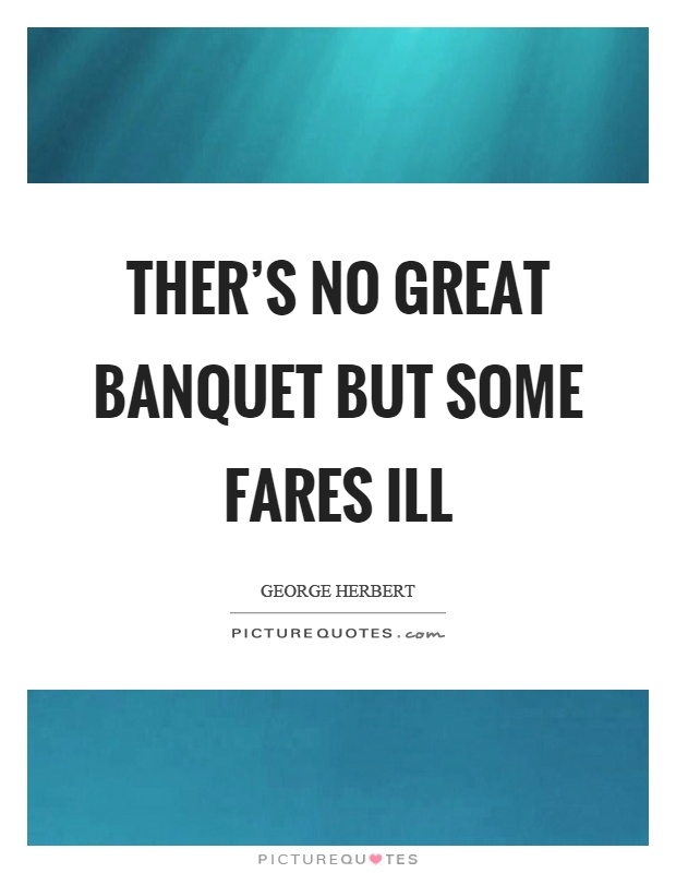Ther's no great banquet but some fares ill Picture Quote #1