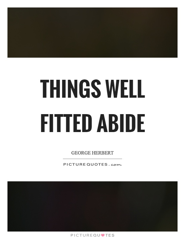 Things well fitted abide Picture Quote #1