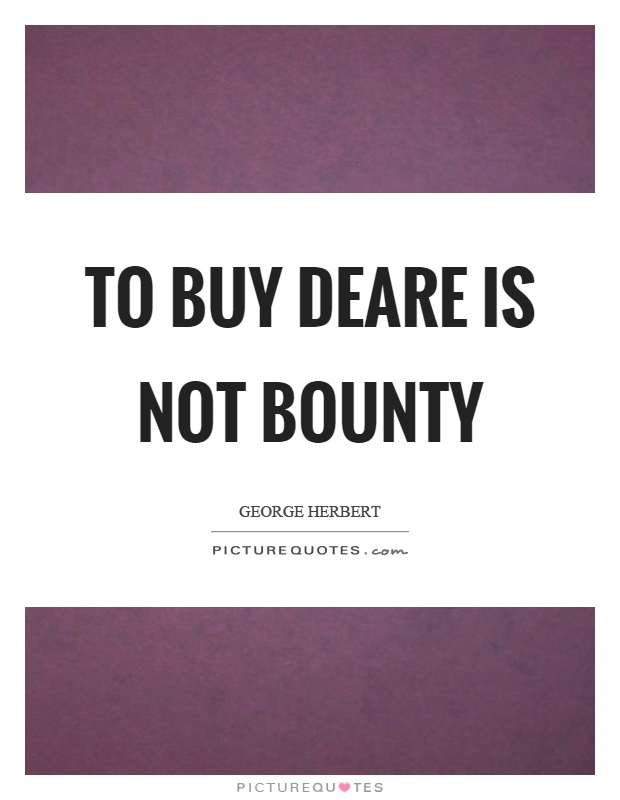 To buy deare is not bounty Picture Quote #1