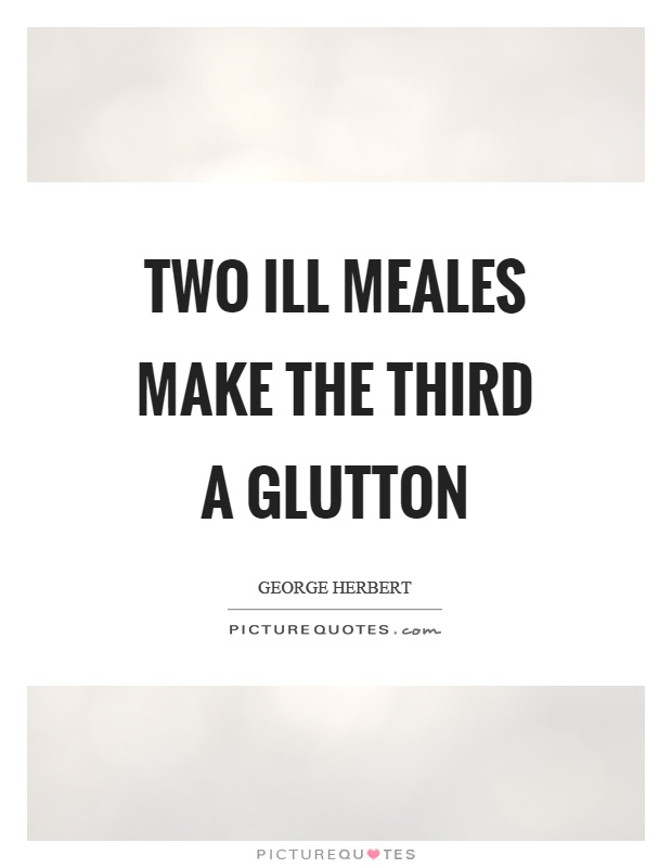 Two ill meales make the third a glutton Picture Quote #1