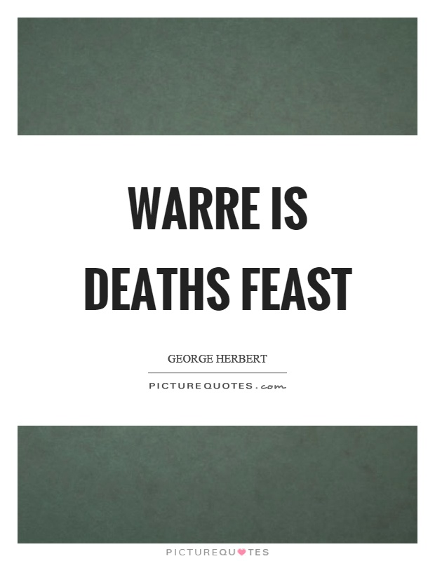 Warre is deaths feast Picture Quote #1