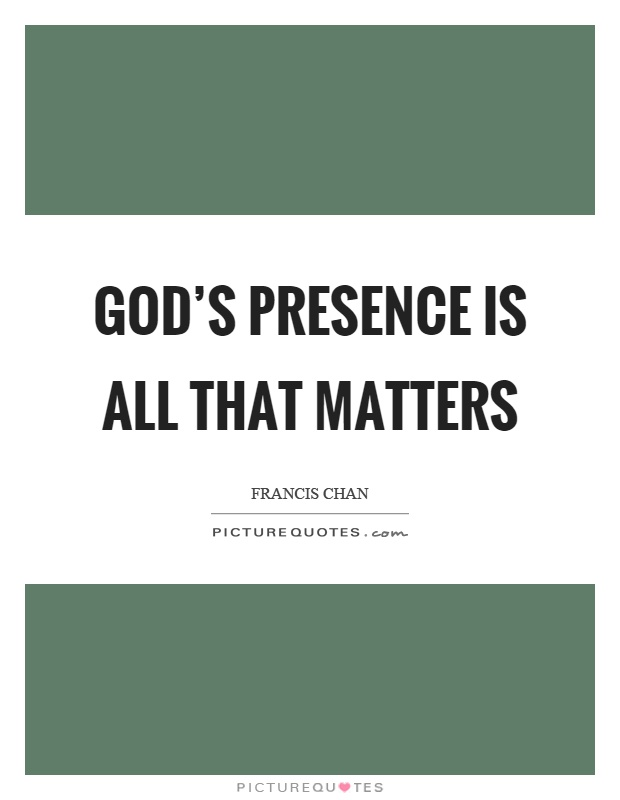 god s presence is all that matters picture quotes