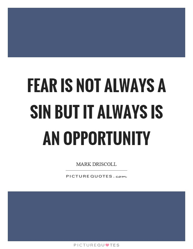 Fear is not always a sin but it always is an opportunity Picture Quote #1