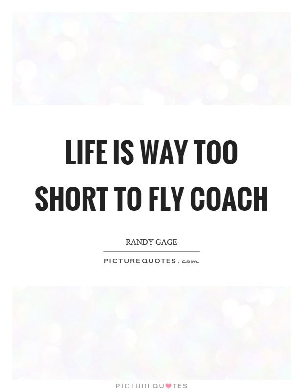 Life is way too short to fly coach Picture Quote #1