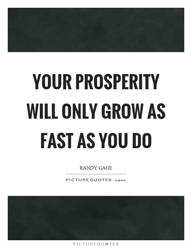 Your prosperity will only grow as fast as you do Picture Quote #1
