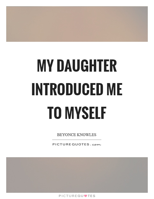 My daughter introduced me to myself Picture Quote #1