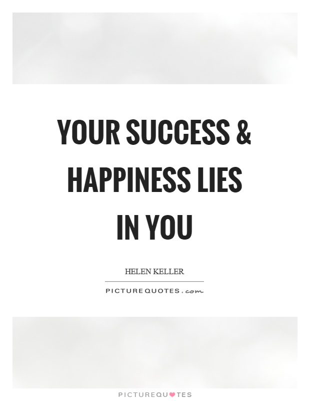 Your success and happiness lies in you Picture Quote #1