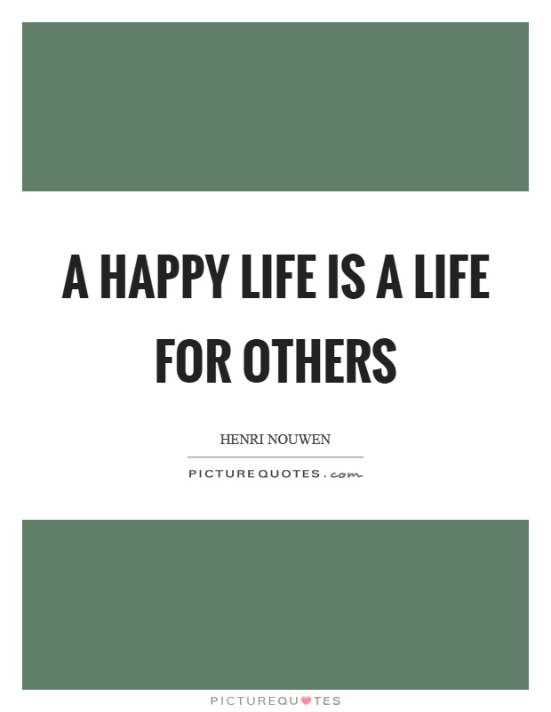 A happy life is a life for others Picture Quote #1