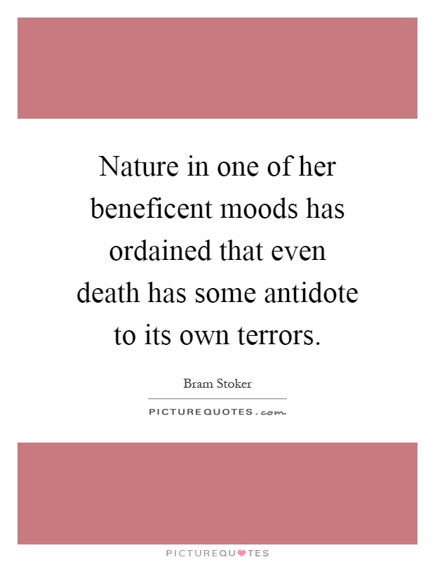 Nature in one of her beneficent moods has ordained that even death has some antidote to its own terrors Picture Quote #1