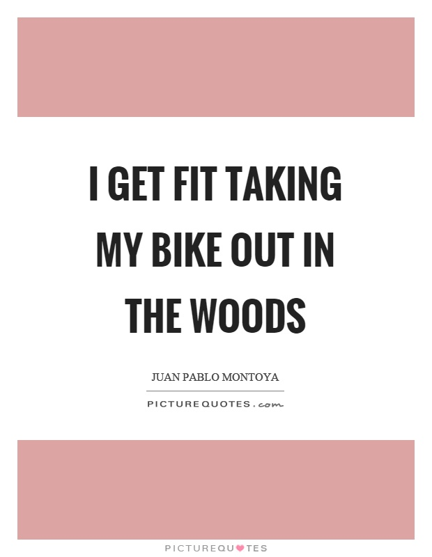 I get fit taking my bike out in the woods Picture Quote #1