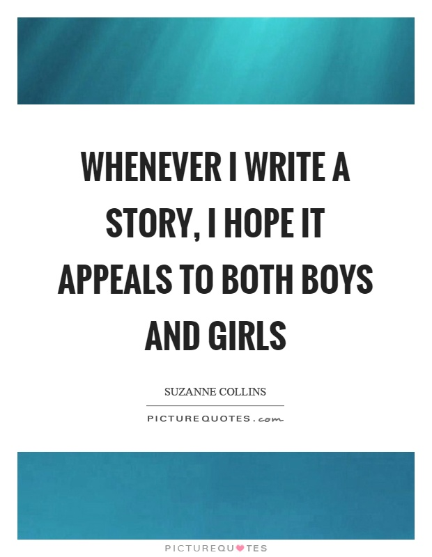 Whenever I write a story, I hope it appeals to both boys and girls Picture Quote #1