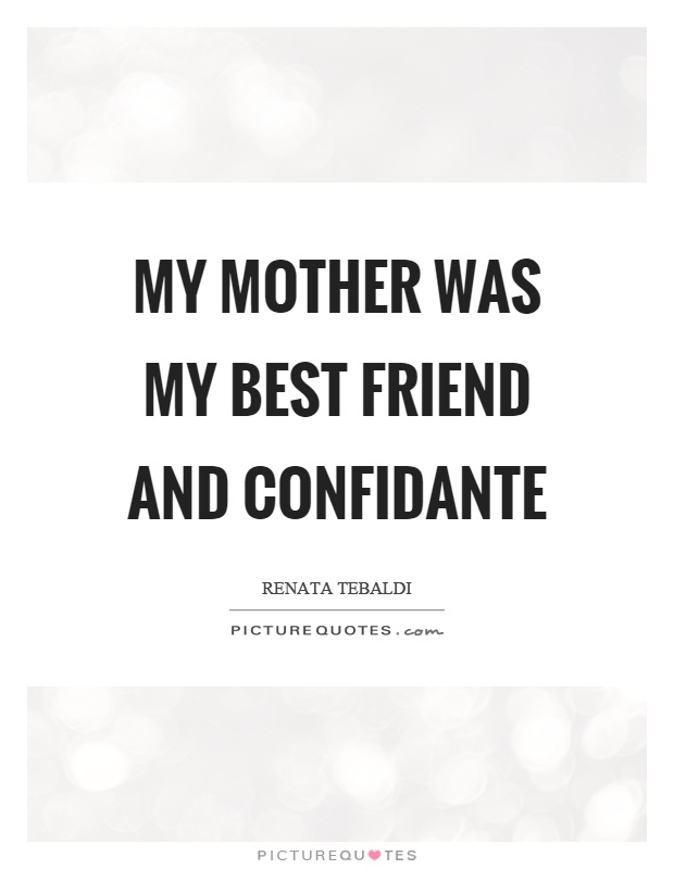 My mother was my best friend and confidante Picture Quote #1