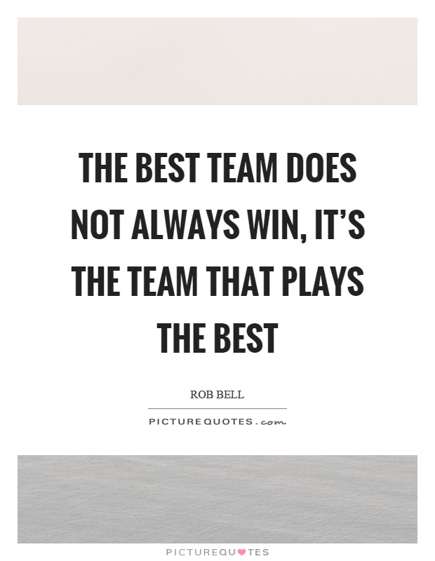 The best team does not always win, it's the team that plays the best Picture Quote #1