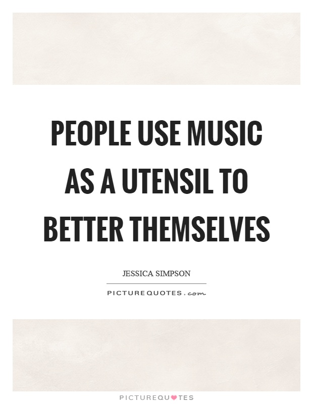 People use music as a utensil to better themselves Picture Quote #1