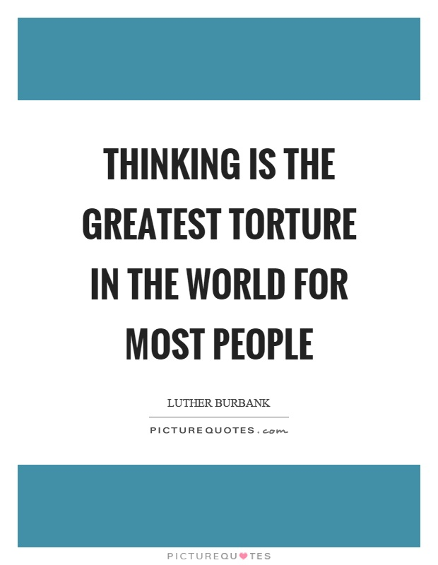 Thinking is the greatest torture in the world for most people Picture Quote #1