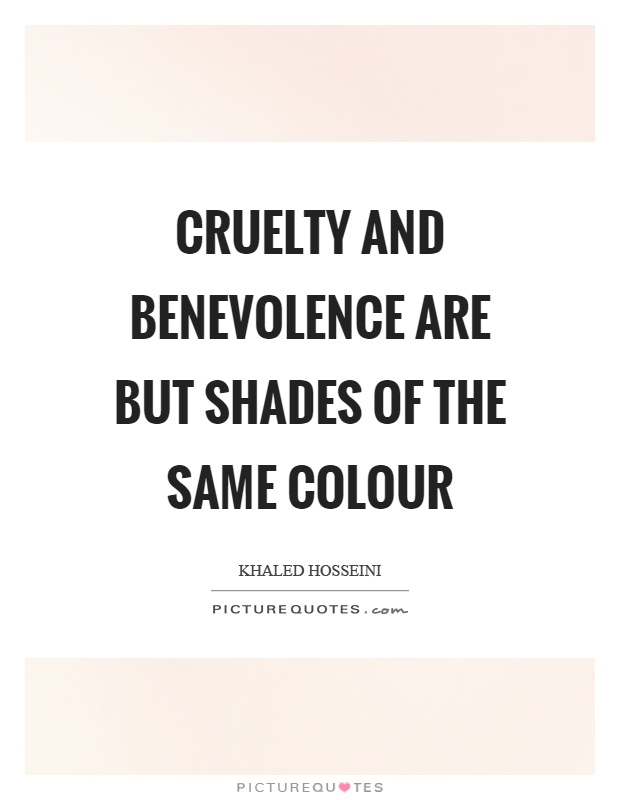 Cruelty and benevolence are but shades of the same colour Picture Quote #1