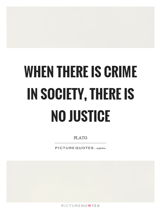 When there is crime in society, there is no justice Picture Quote #1