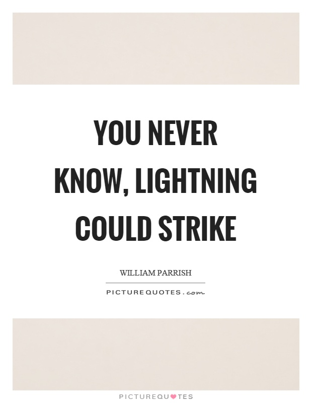 You never know, lightning could strike Picture Quote #1