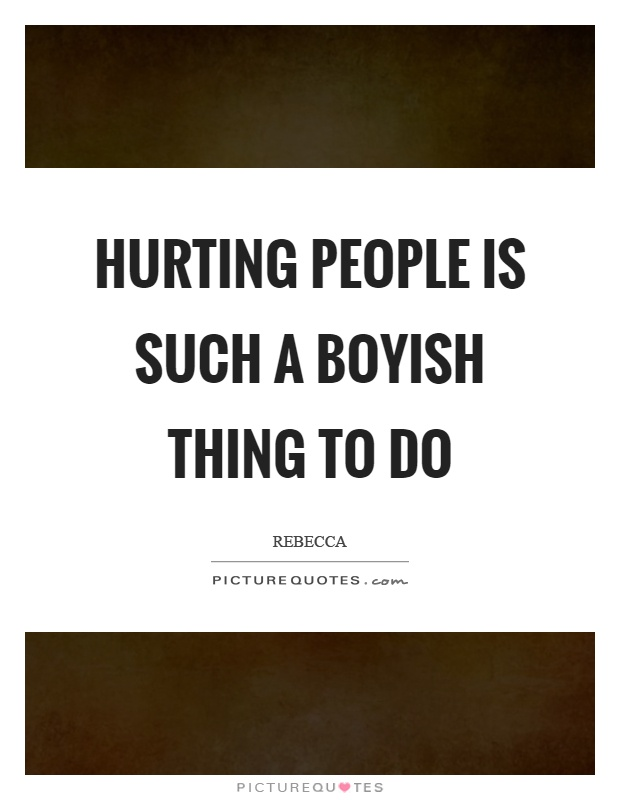 Hurting people is such a boyish thing to do Picture Quote #1