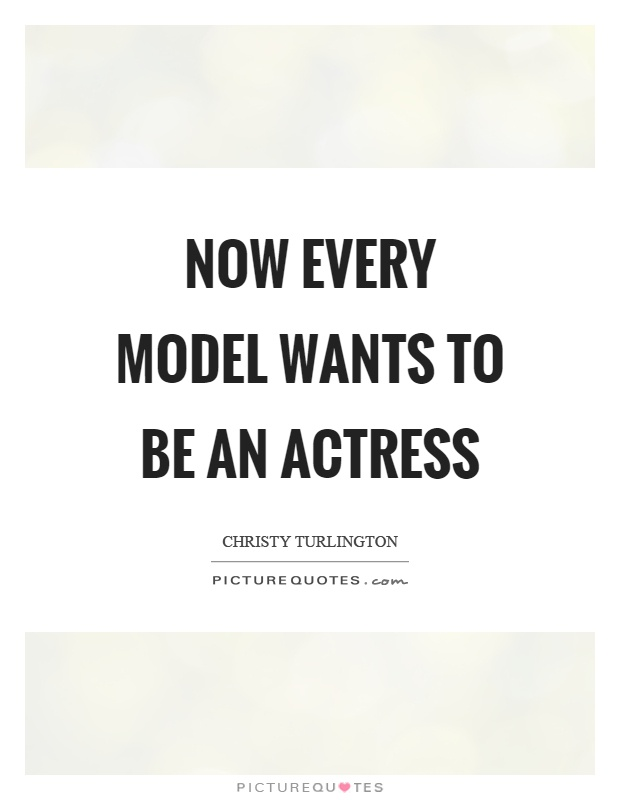 Now every model wants to be an actress Picture Quote #1