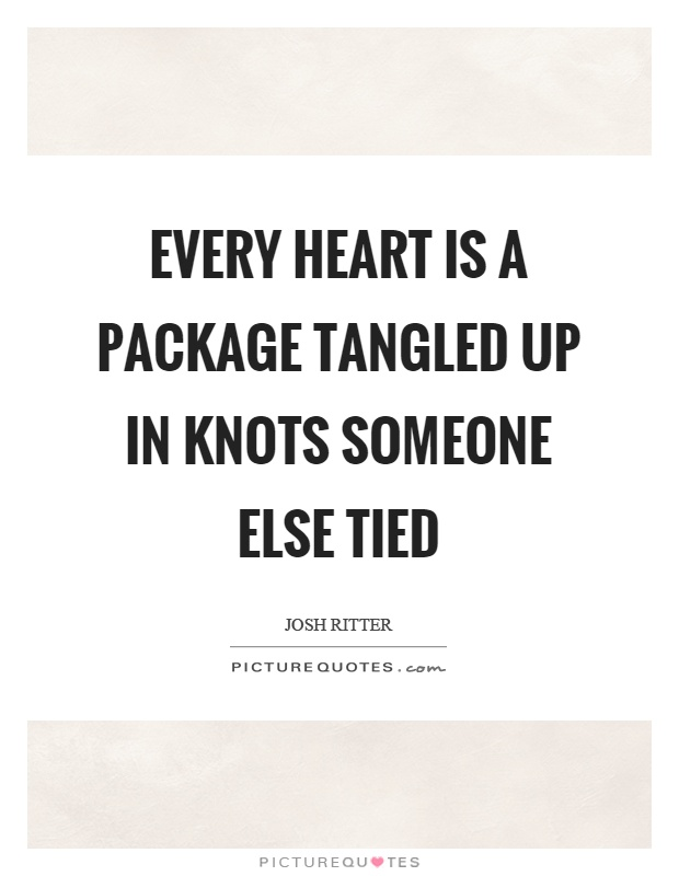 Every heart is a package tangled up in knots someone else tied Picture Quote #1