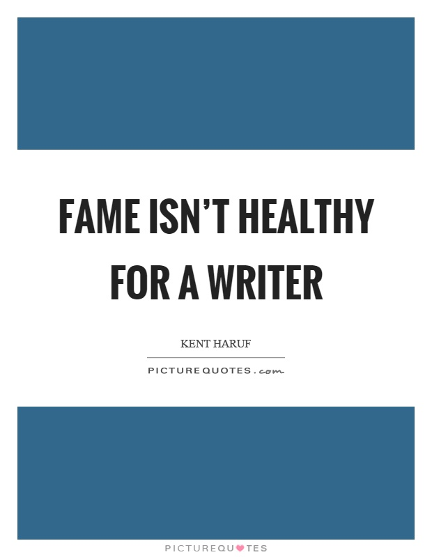 Fame isn't healthy for a writer Picture Quote #1