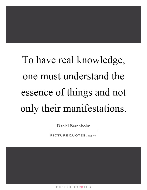 To have real knowledge, one must understand the essence of things and not only their manifestations Picture Quote #1