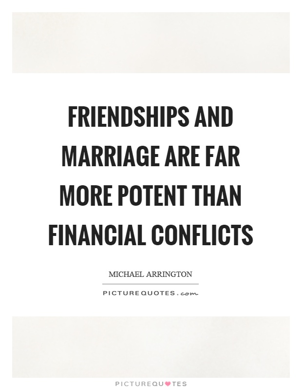 Friendships and marriage are far more potent than financial conflicts Picture Quote #1