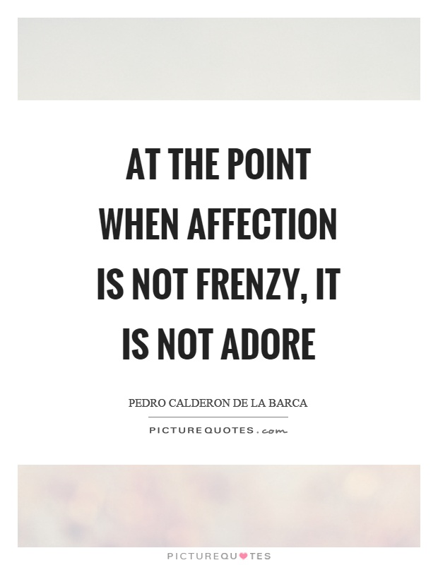 At the point when affection is not frenzy, it is not adore Picture Quote #1