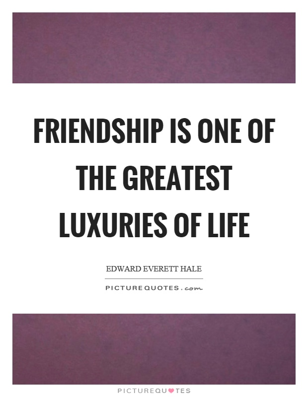 Friendship is one of the greatest luxuries of life Picture Quote #1