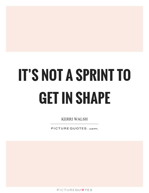 It's not a sprint to get in shape Picture Quote #1