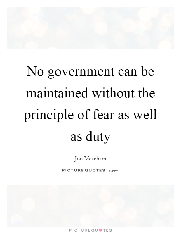 No government can be maintained without the principle of fear as well as duty Picture Quote #1
