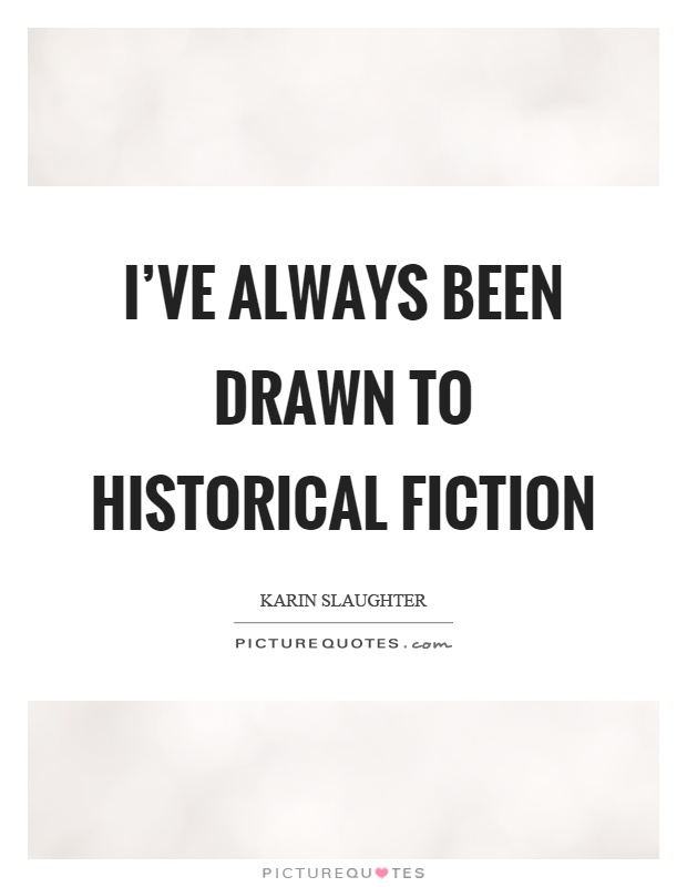 I've always been drawn to historical fiction Picture Quote #1