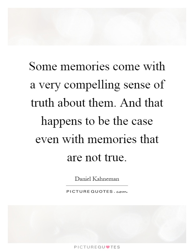 Memories Coming Back Quotes: Some Memories Come With A Very Compelling Sense Of Truth