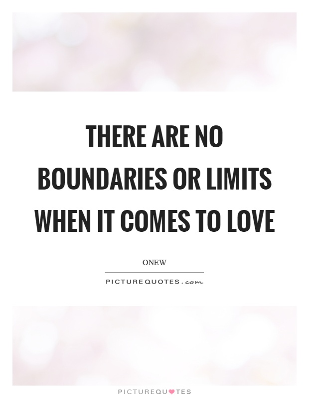 There are no boundaries or limits when it comes to love Picture Quote #1