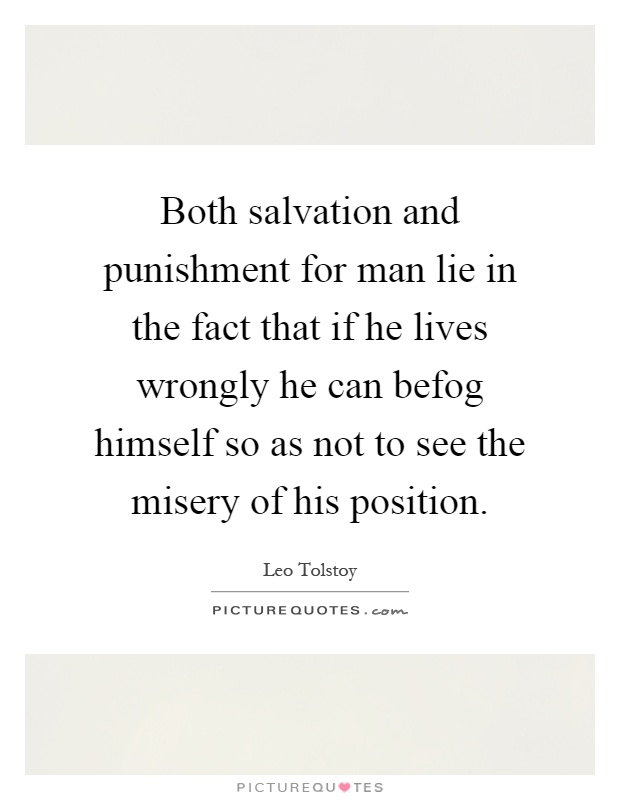 Both salvation and punishment for man lie in the fact that if he lives wrongly he can befog himself so as not to see the misery of his position Picture Quote #1
