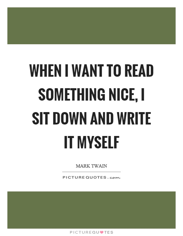 When I want to read something nice, I sit down and write it myself Picture Quote #1