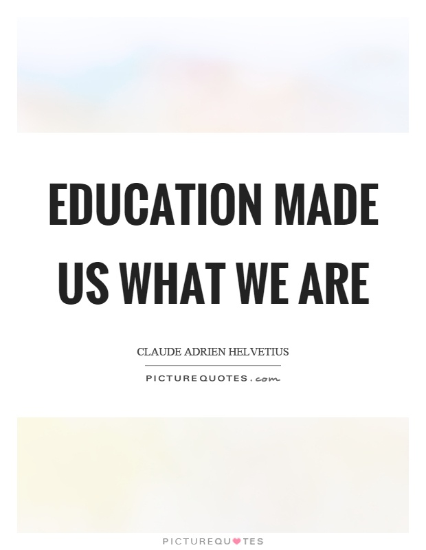 Education made us what we are Picture Quote #1