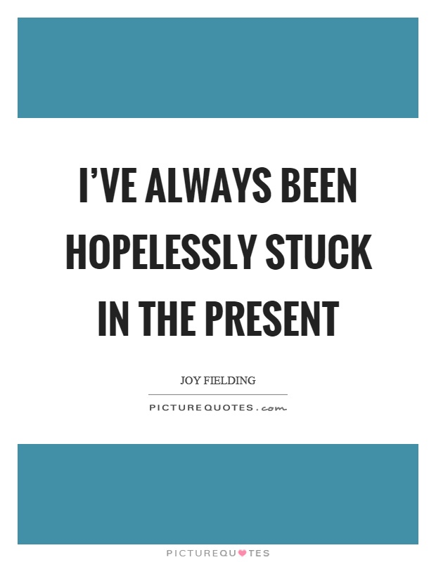 I've always been hopelessly stuck in the present Picture Quote #1