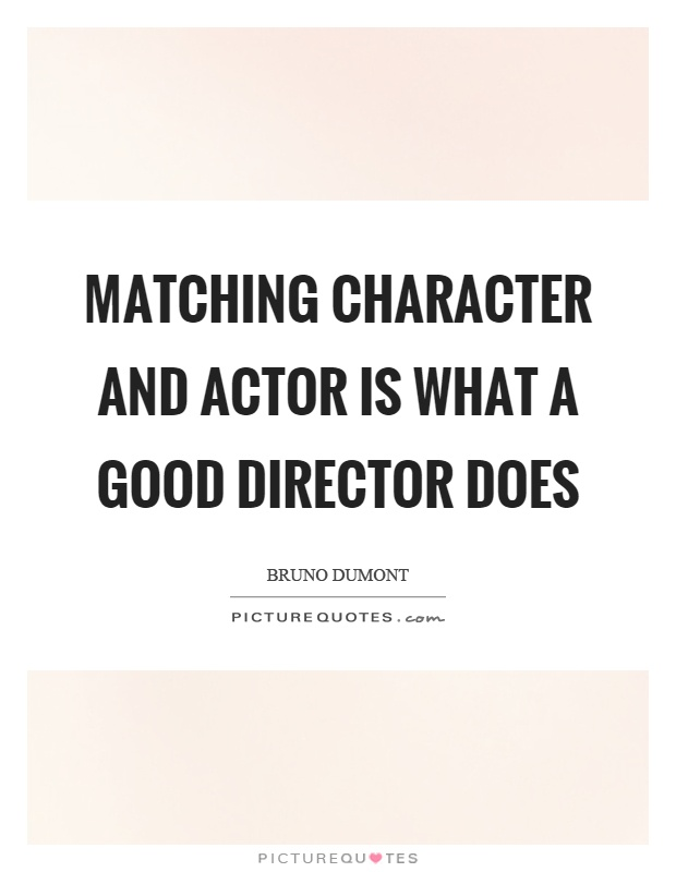 Matching character and actor is what a good director does Picture Quote #1
