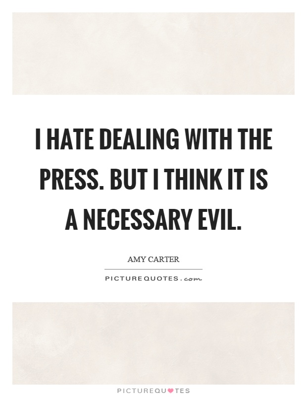 I hate dealing with the press. But I think it is a necessary evil Picture Quote #1