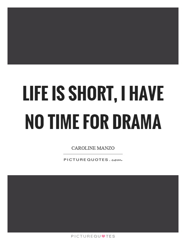 Life is short, I have no time for drama Picture Quote #1