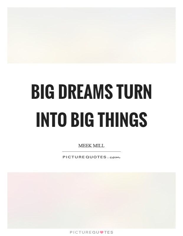 Big dreams turn into big things Picture Quote #1